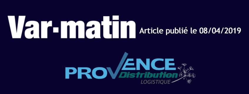 Article Provence Distribution Logistique dans le Var Matin du 08 avril 2019